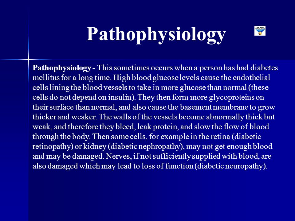 Pathophysiology - This sometimes occurs when a person has had diabetes mellitus for a long time.