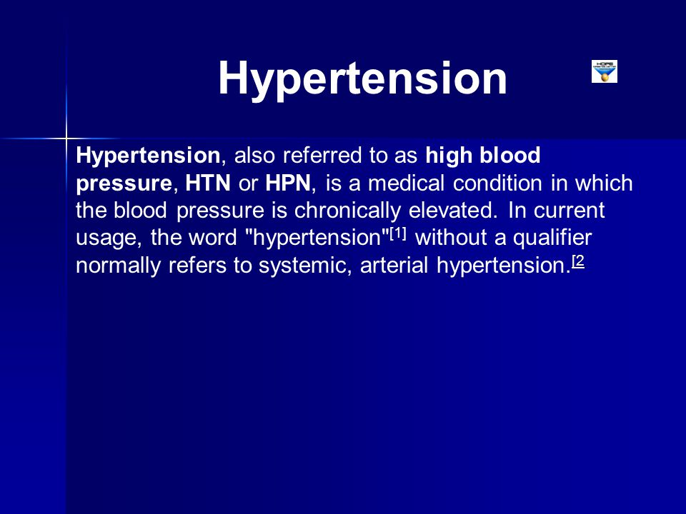 Hypertension, also referred to as high blood pressure, HTN or HPN, is a medical condition in which the blood pressure is chronically elevated. In curr