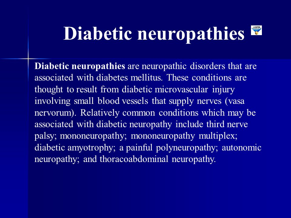 Diabetic neuropathies are neuropathic disorders that are associated with diabetes mellitus. These conditions are thought to result from diabetic micro