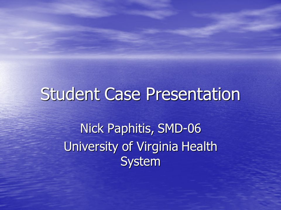 Student Case Presentation Nick Paphitis, SMD-06 University of Virginia Health System
