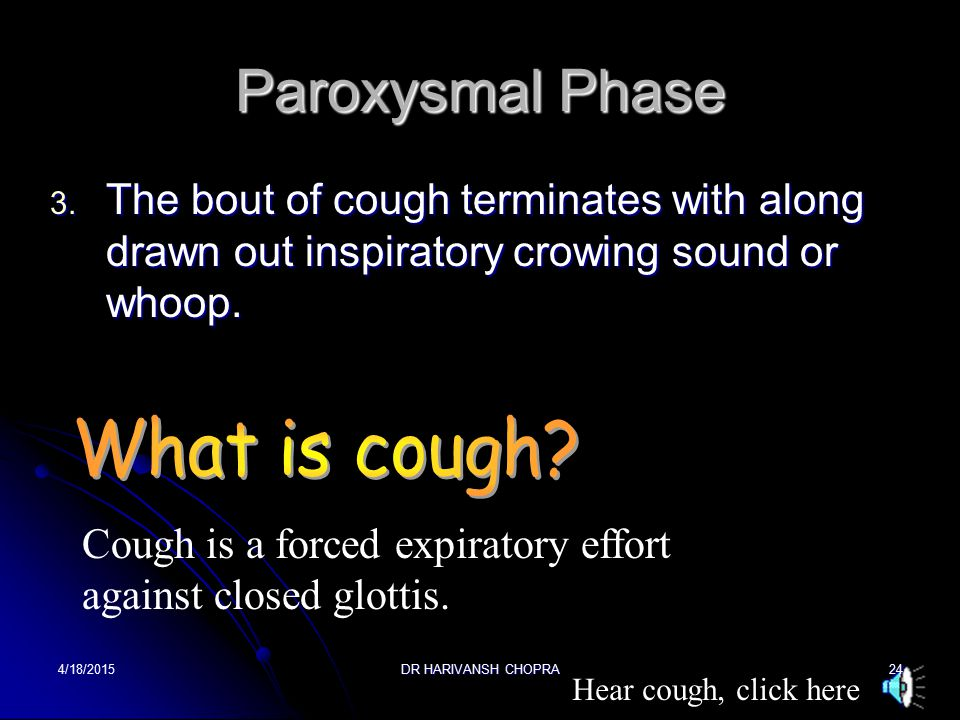 Paroxysmal Phase 1.This stage lasts for 2-4 weeks 2.