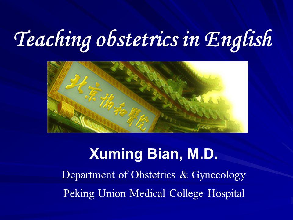 Teaching obstetrics in English Xuming Bian, M.D.