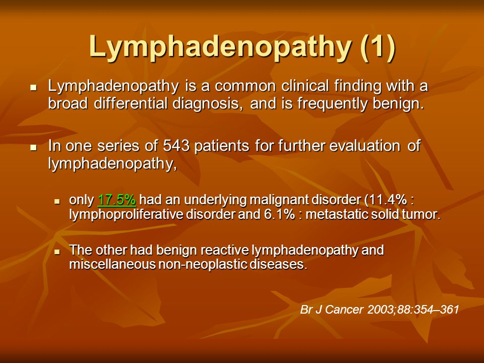 Lymphadenopathy (1) Lymphadenopathy is a common clinical finding with a broad differential diagnosis, and is frequently benign. Lymphadenopathy is a c