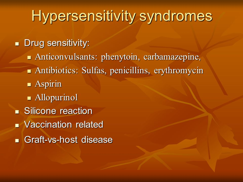 Hypersensitivity syndromes Drug sensitivity: Drug sensitivity: Anticonvulsants: phenytoin, carbamazepine, Anticonvulsants: phenytoin, carbamazepine, A