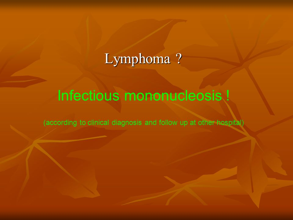 Lymphoma ? Infectious mononucleosis ! (according to clinical diagnosis and follow up at other hospital)