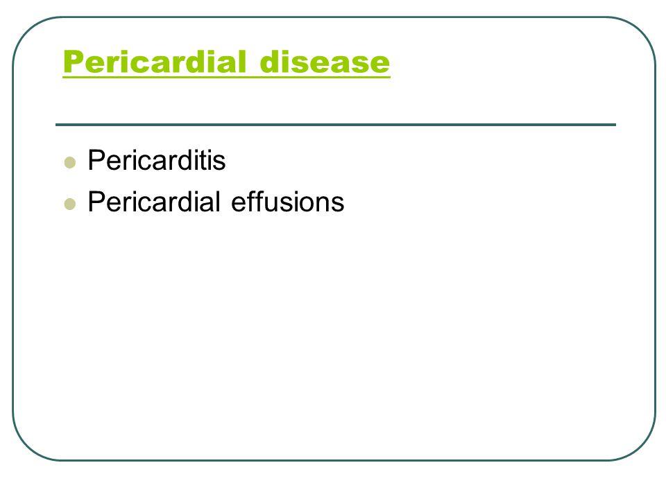 Pericardial disease Pericarditis Pericardial effusions