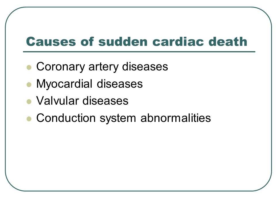 Causes of sudden cardiac death Coronary artery diseases Myocardial diseases Valvular diseases Conduction system abnormalities