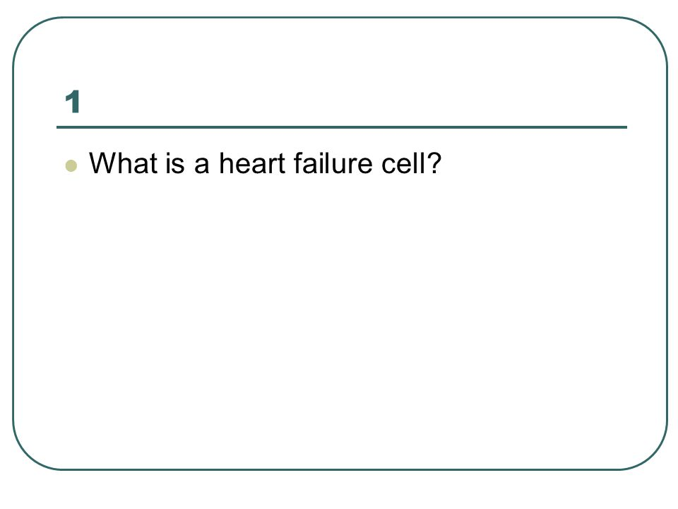 1 What is a heart failure cell?