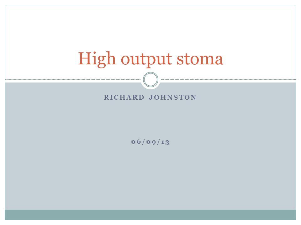 RICHARD JOHNSTON 06/09/13 High output stoma