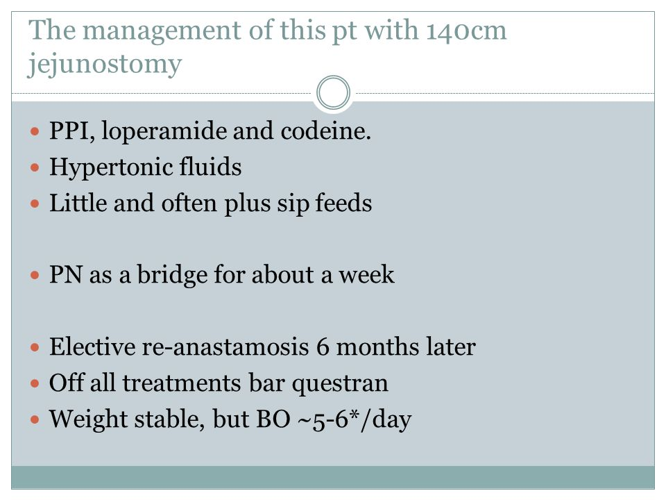 The management of this pt with 140cm jejunostomy PPI, loperamide and codeine.