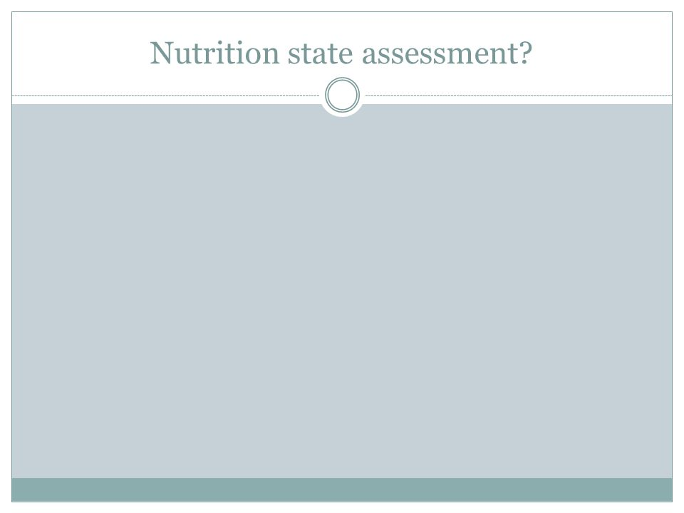Nutrition state assessment?