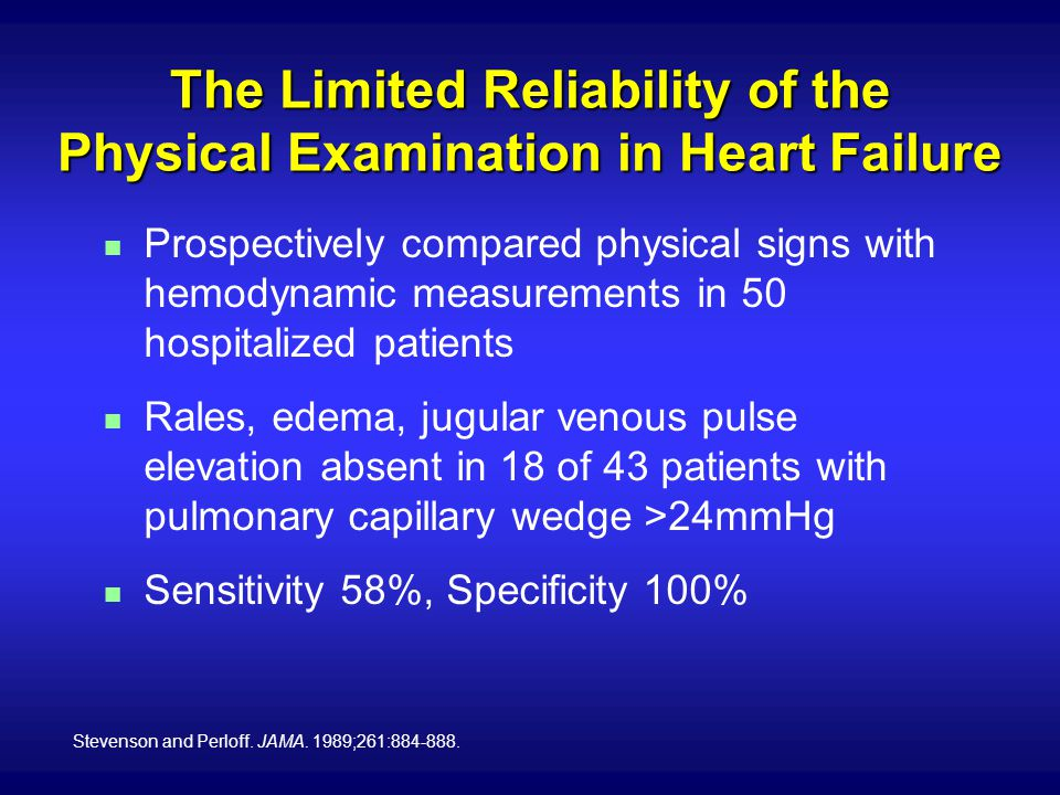 Stevenson and Perloff. JAMA. 1989;261:884-888. The Limited Reliability of the Physical Examination in Heart Failure n Prospectively compared physical