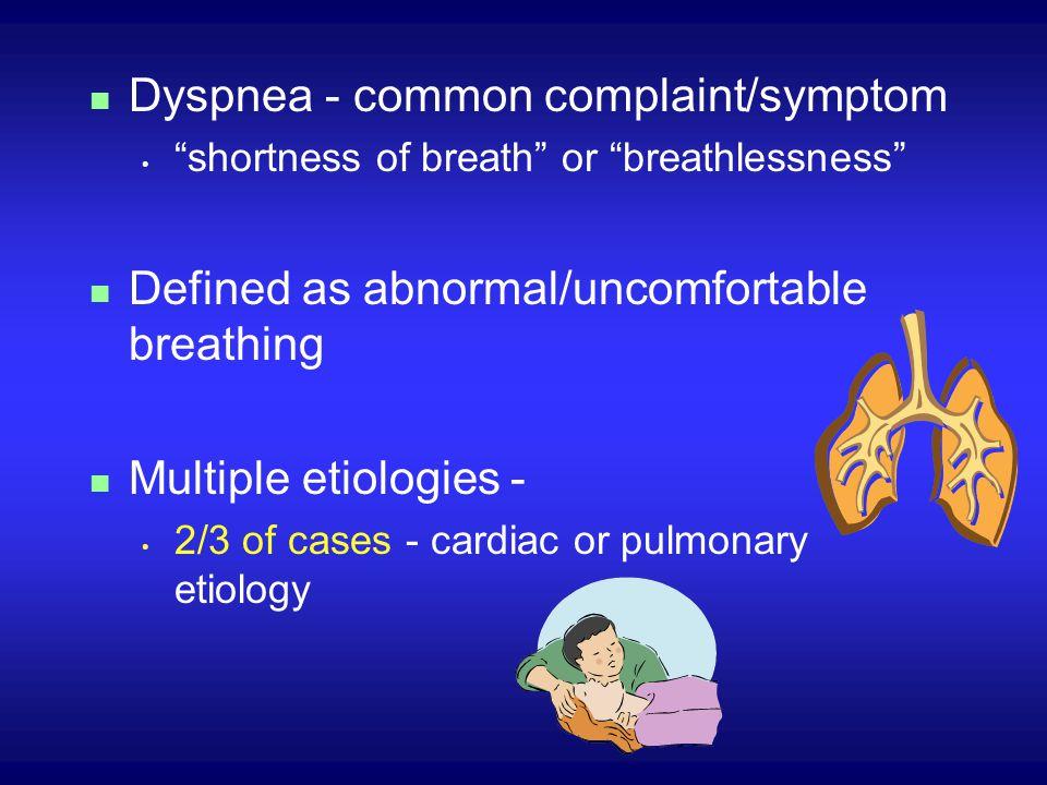 "n Dyspnea - common complaint/symptom ""shortness of breath"" or ""breathlessness"" n Defined as abnormal/uncomfortable breathing n Multiple etiologies - 2"