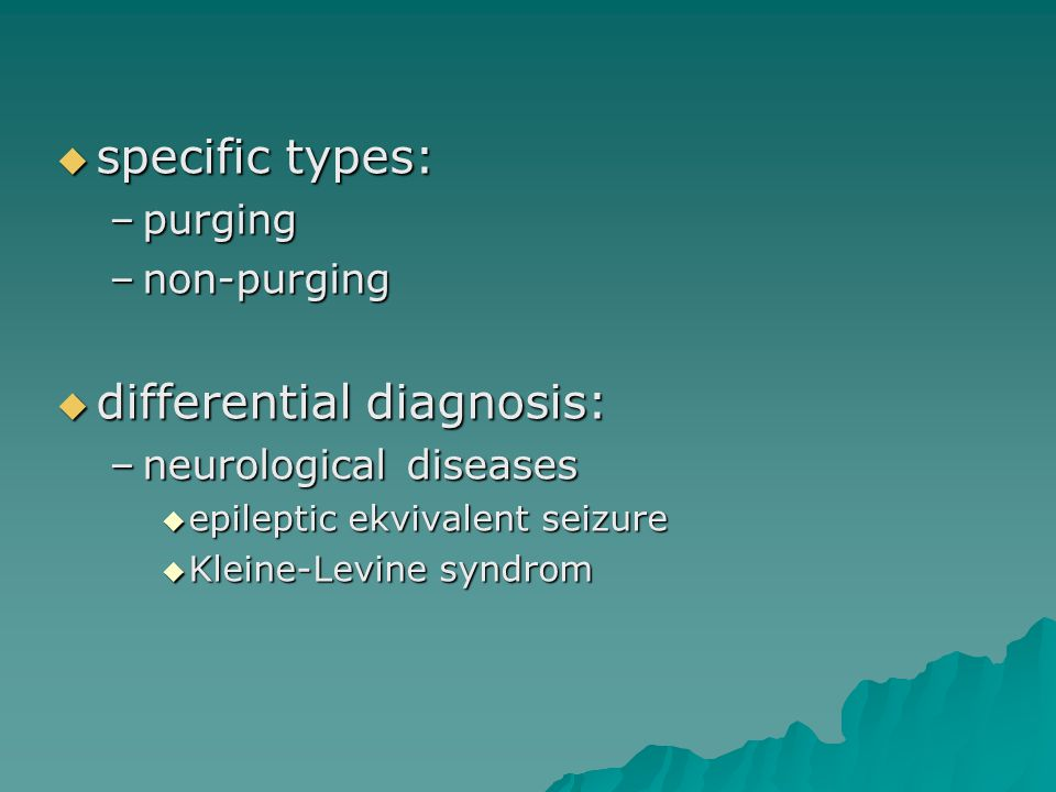  specific types: –purging –non-purging  differential diagnosis: –neurological diseases  epileptic ekvivalent seizure  Kleine-Levine syndrom