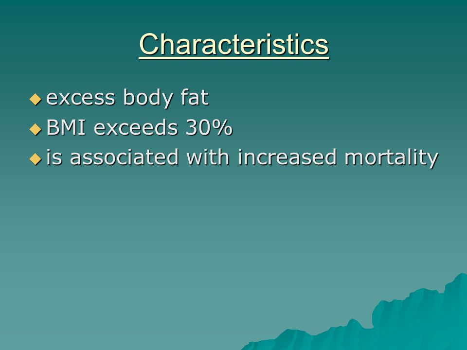 Characteristics  excess body fat  BMI exceeds 30%  is associated with increased mortality