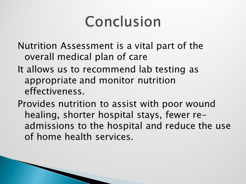 Nutrition Assessment is a vital part of the overall medical plan of care It allows us to recommend lab testing as appropriate and monitor nutrition effectiveness.