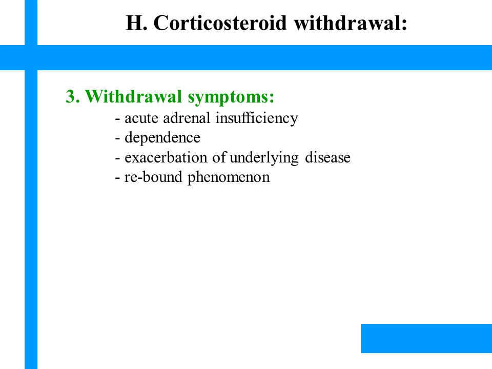 3. Withdrawal symptoms: - acute adrenal insufficiency - dependence - exacerbation of underlying disease - re-bound phenomenon Lísek, 2003 H. Corticost