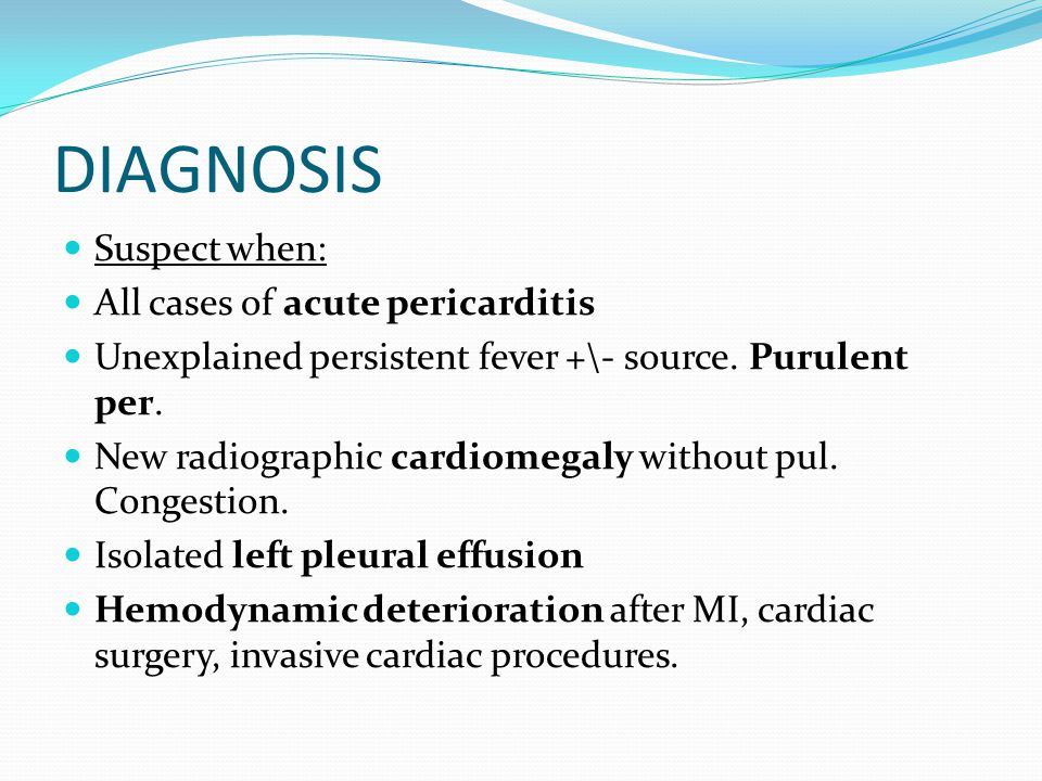 DIAGNOSIS Suspect when: All cases of acute pericarditis Unexplained persistent fever +\- source.