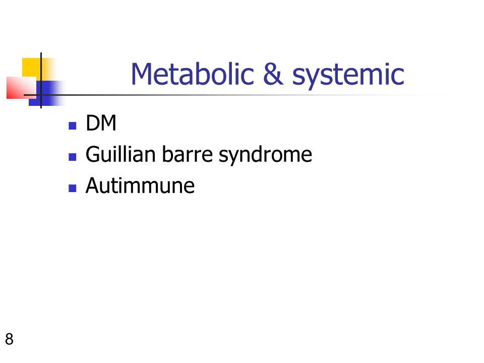 8 Metabolic & systemic DM Guillian barre syndrome Autimmune