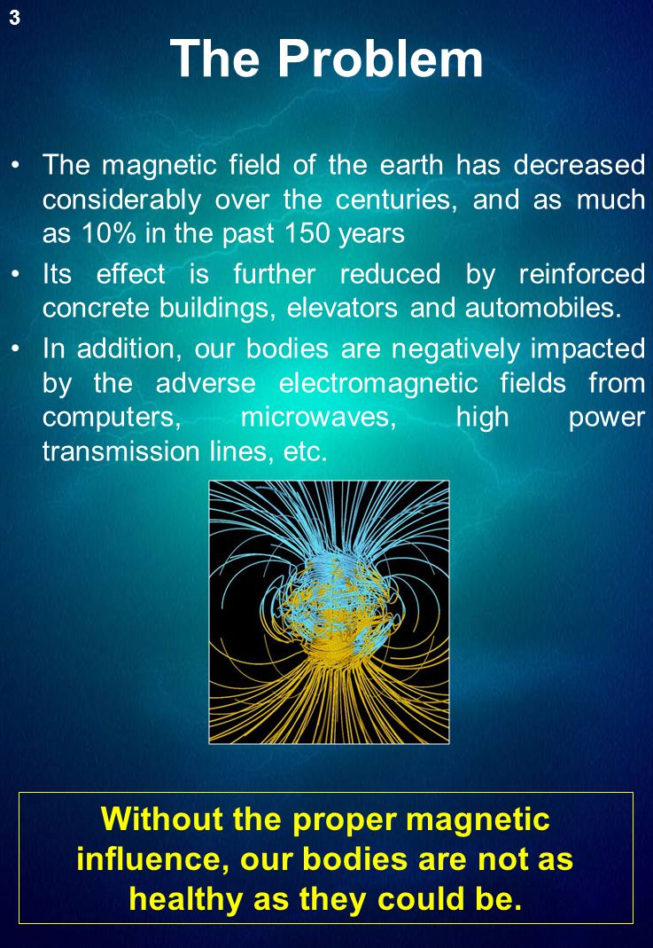 The Problem The magnetic field of the earth has decreased considerably over the centuries, and as much as 10% in the past 150 years Its effect is furt