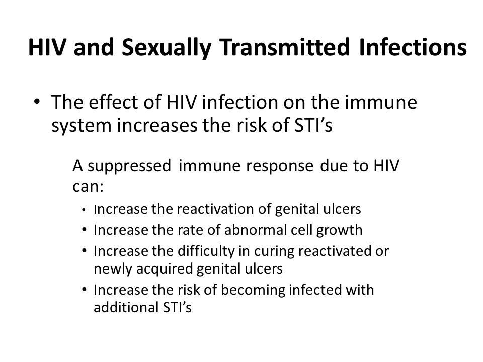 HIV and Sexually Transmitted Infections STI's increase the susceptibility to HIV – Ulcerative and inflammatory STI's compromise the mucosal or cutaneo