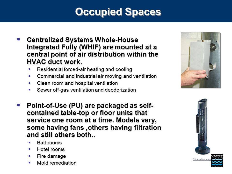 Occupied Spaces  Centralized Systems Whole-House Integrated Fully (WHIF) are mounted at a central point of air distribution within the HVAC duct work