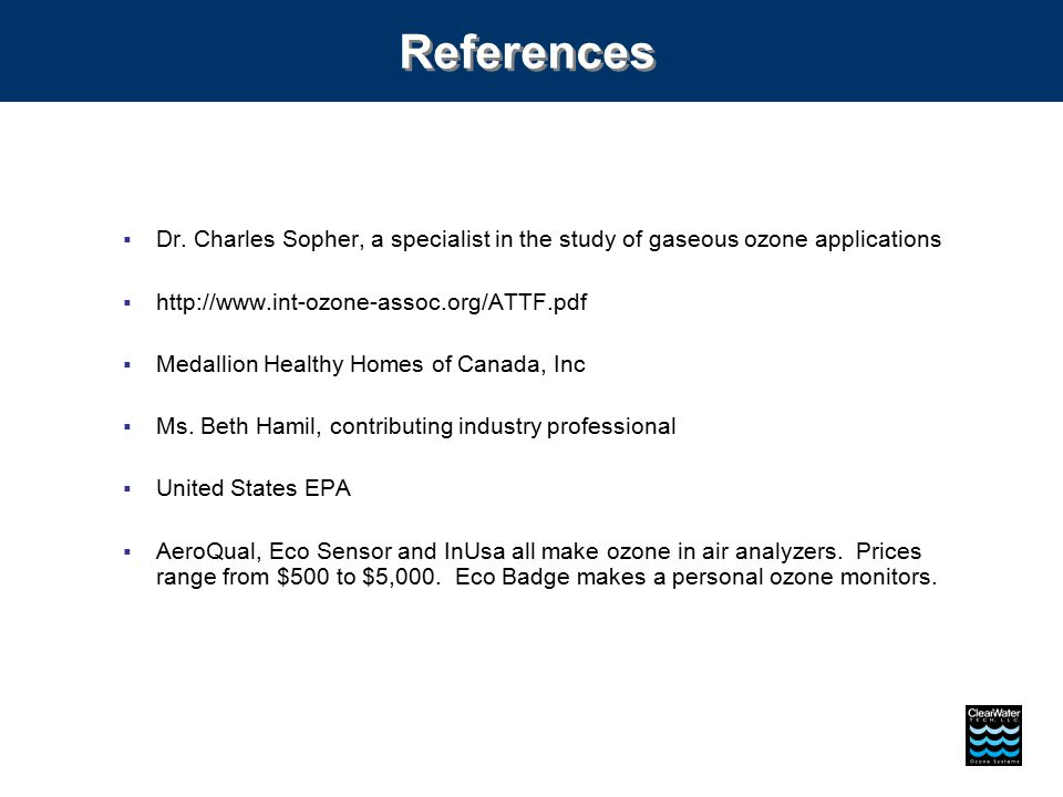 References  Dr. Charles Sopher, a specialist in the study of gaseous ozone applications  http://www.int-ozone-assoc.org/ATTF.pdf  Medallion Healthy