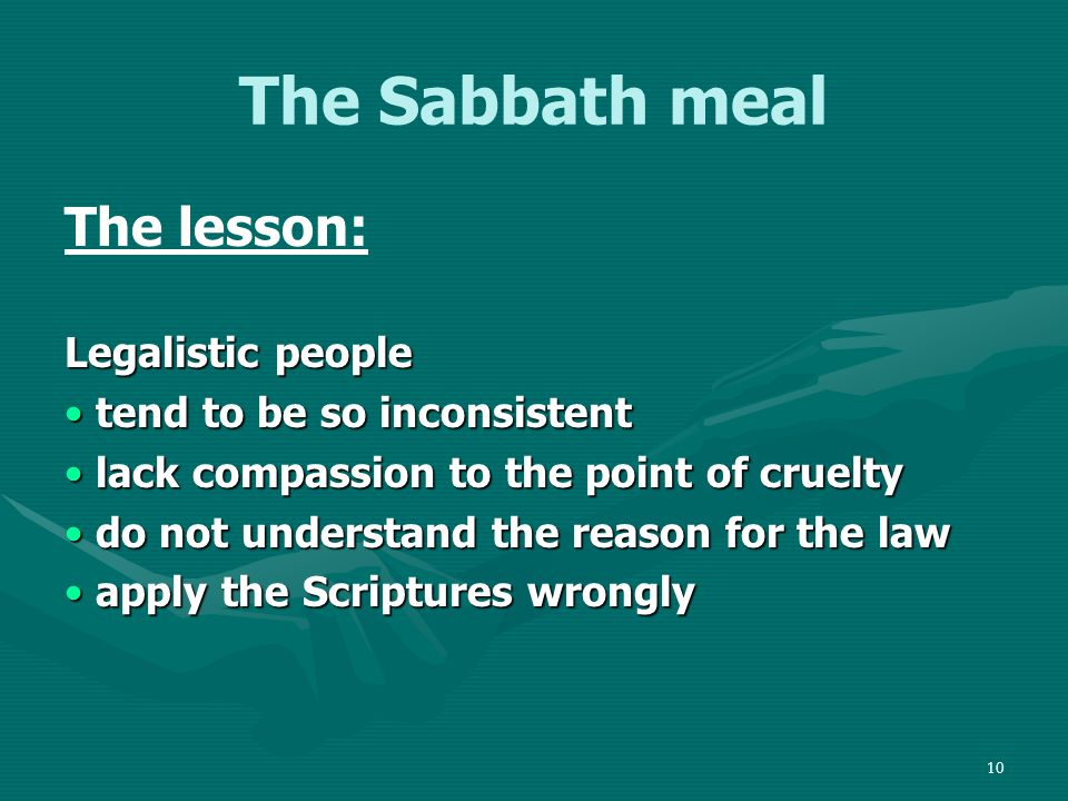11 The Sabbath meal The lesson: You can be devout, dutiful, outwardly good, serious about God, a defender of your religion, a good person … … and still not be invited to heaven!