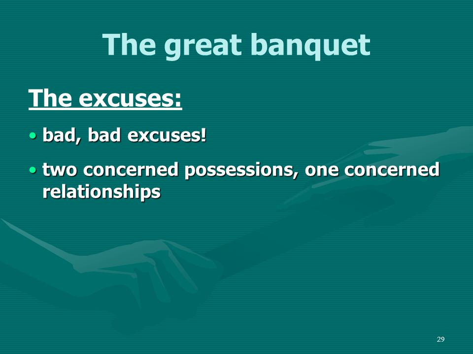 29 The great banquet The excuses: bad, bad excuses!bad, bad excuses.