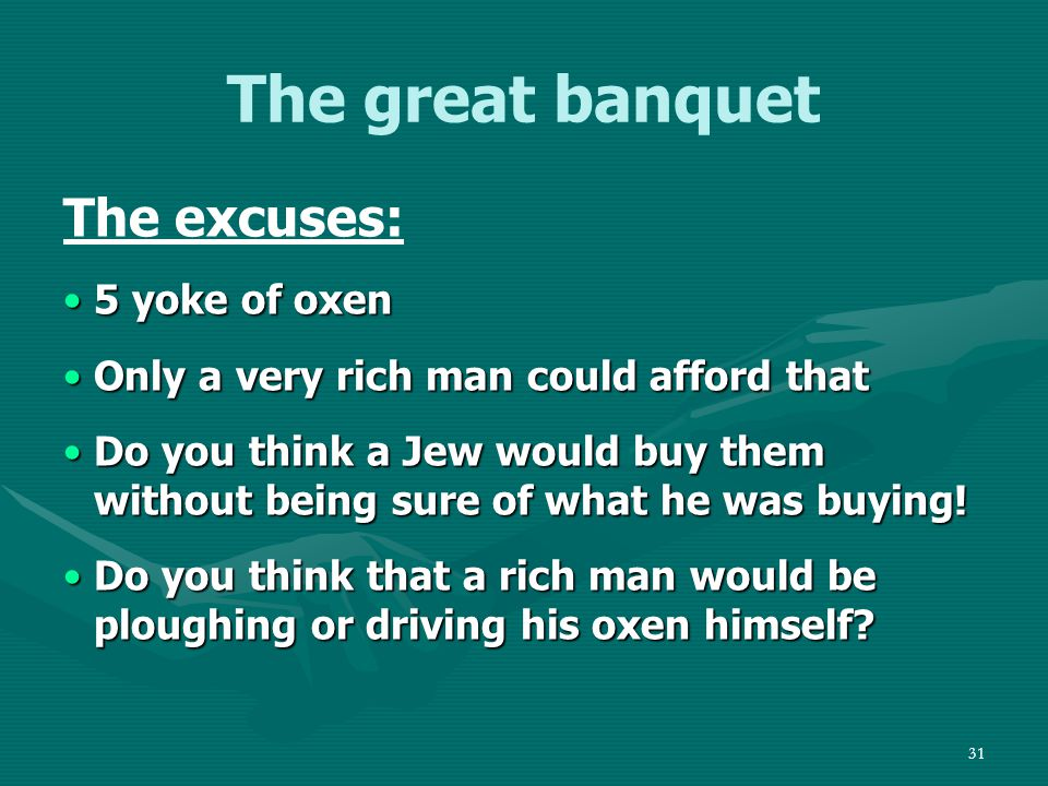 32 The great banquet The excuses: A new wifeA new wife I couldn't keep my wife away from a wedding reception!I couldn't keep my wife away from a wedding reception.