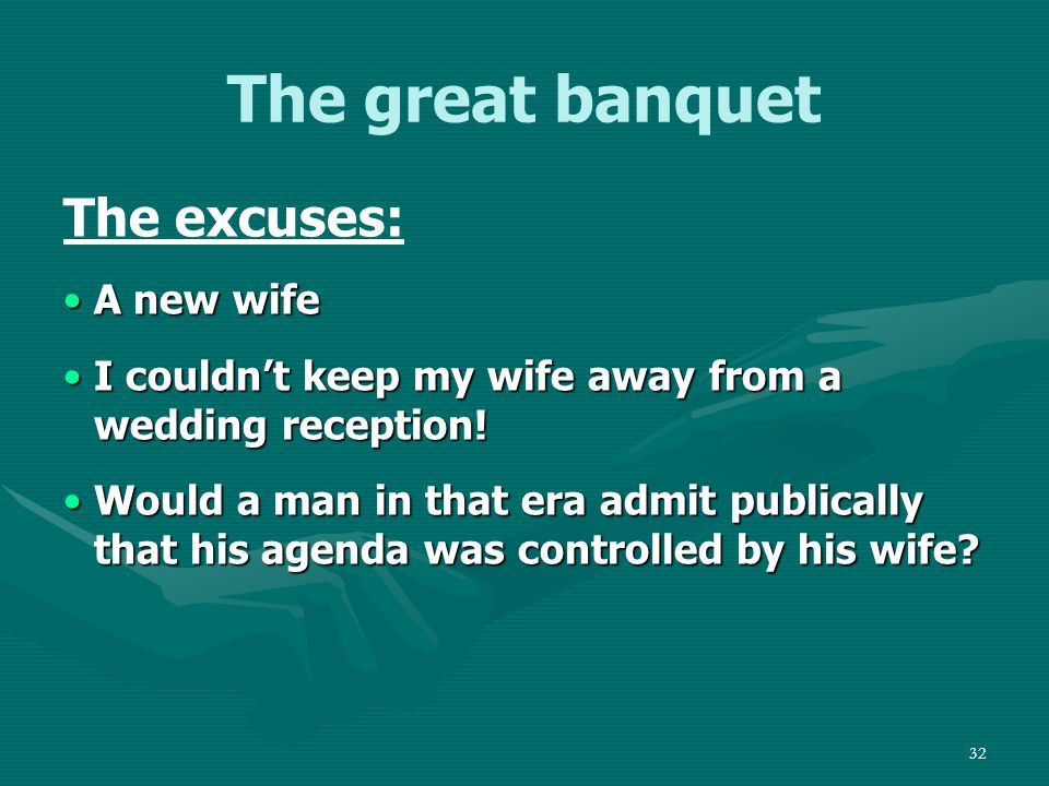 33 The great banquet The excuses: In those days and in that culture, refusing an invitation to a feast was tantamount to a declaration of war.In those days and in that culture, refusing an invitation to a feast was tantamount to a declaration of war.