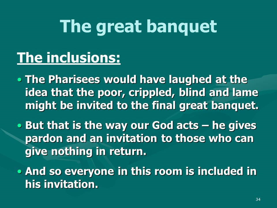 35 The great banquet The exclusions: Religious people who looked down on our Lord were excluded.Religious people who looked down on our Lord were excluded.