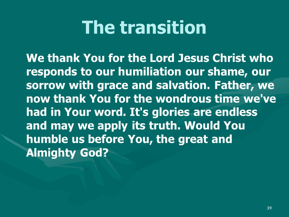 40 The transition Show us the folly of human pride and religious merit and efforts and ceremony and ritual.