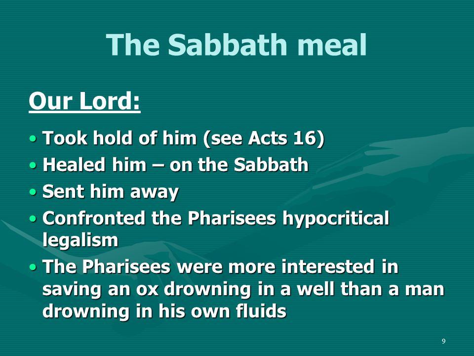 10 The Sabbath meal The lesson: Legalistic people tend to be so inconsistenttend to be so inconsistent lack compassion to the point of crueltylack compassion to the point of cruelty do not understand the reason for the lawdo not understand the reason for the law apply the Scriptures wronglyapply the Scriptures wrongly