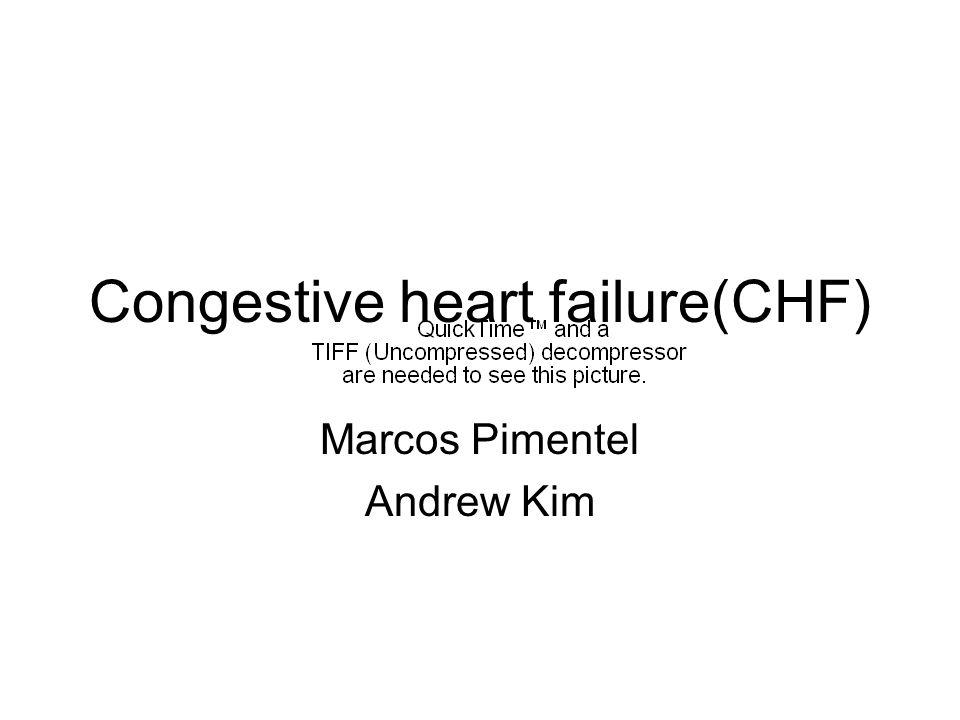 Congestive heart failure(CHF) Marcos Pimentel Andrew Kim