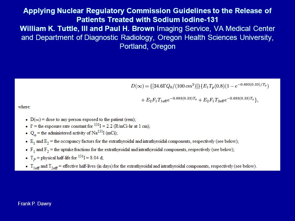 Applying Nuclear Regulatory Commission Guidelines to the Release of Patients Treated with Sodium Iodine-131 William K. Tuttle, III and Paul H. Brown I