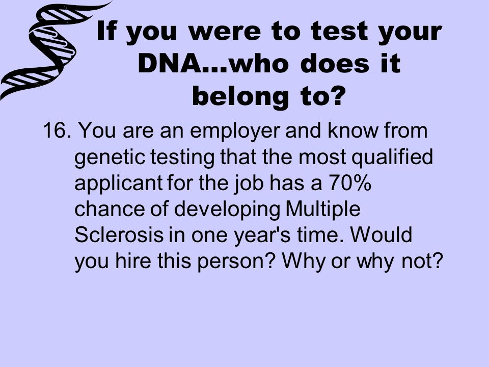If you were to test your DNA…who does it belong to.