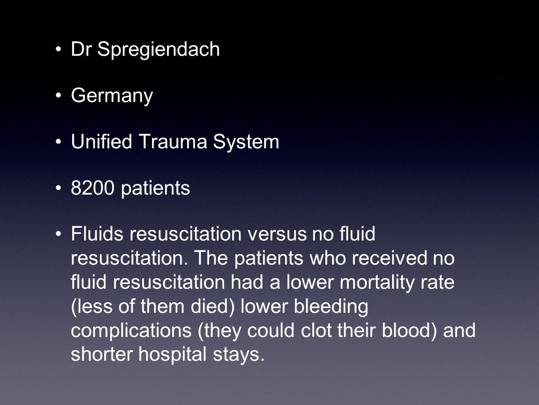 Dr Spregiendach Germany Unified Trauma System 8200 patients Fluids resuscitation versus no fluid resuscitation.