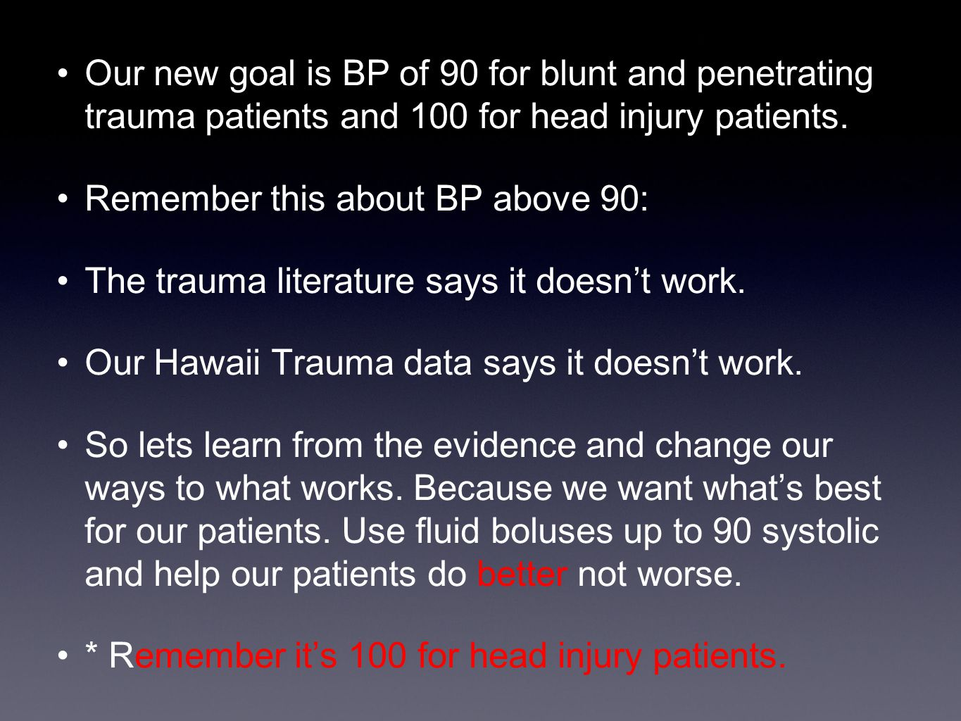 Our new goal is BP of 90 for blunt and penetrating trauma patients and 100 for head injury patients.