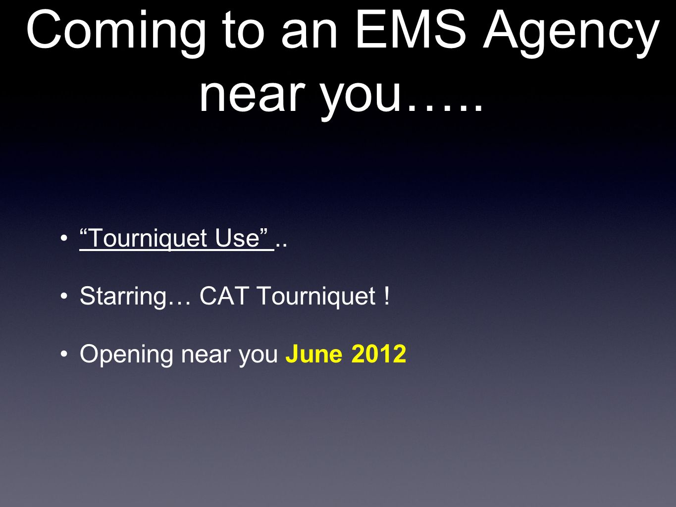 Coming to an EMS Agency near you….. Tourniquet Use ..