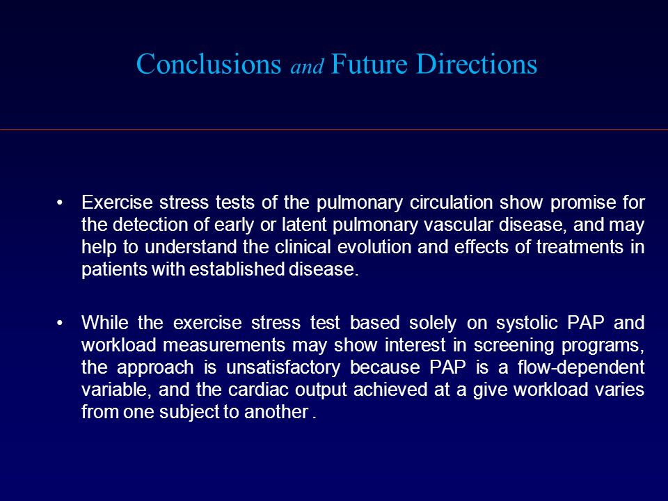 Conclusions and Future Directions Exercise stress tests of the pulmonary circulation show promise for the detection of early or latent pulmonary vascu
