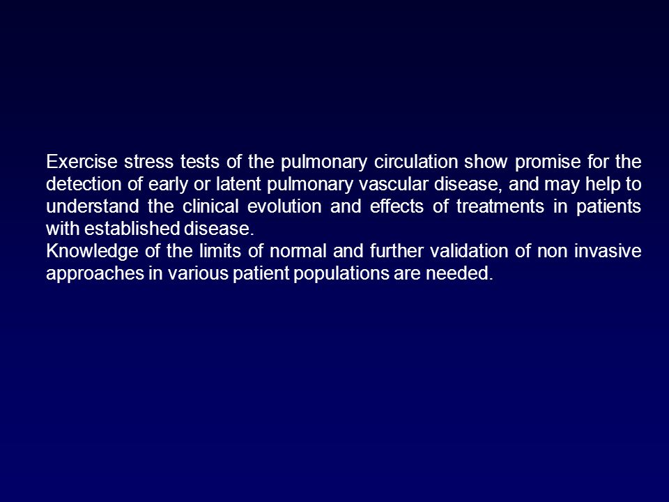 Exercise stress tests of the pulmonary circulation show promise for the detection of early or latent pulmonary vascular disease, and may help to under