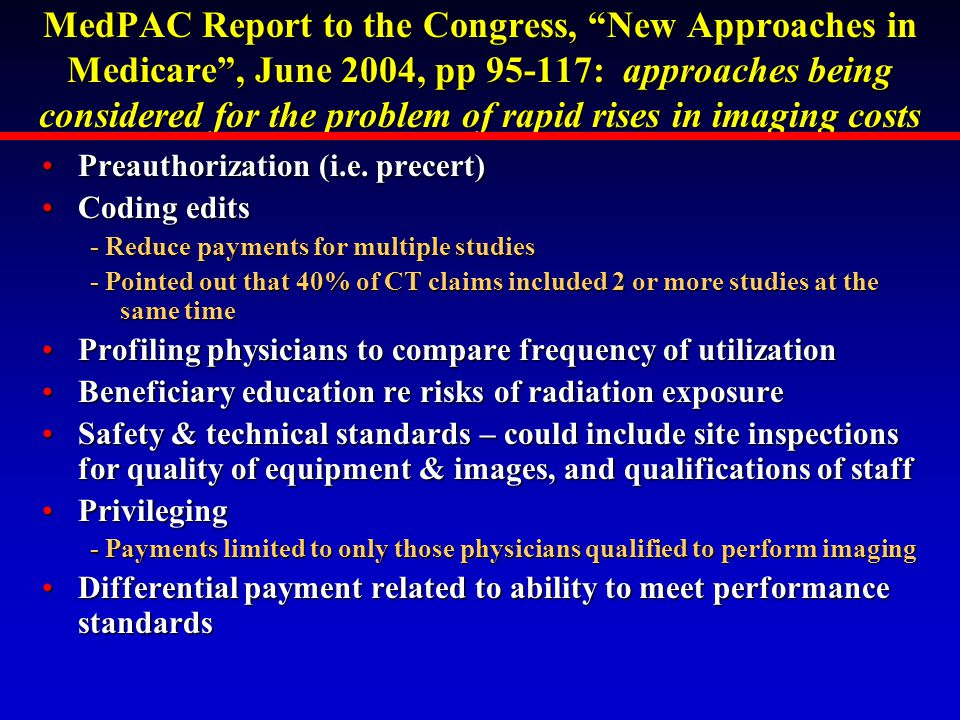 MedPAC Report to the Congress, New Approaches in Medicare , June 2004, pp 95-117: approaches being considered for the problem of rapid rises in imaging costs Preauthorization (i.e.