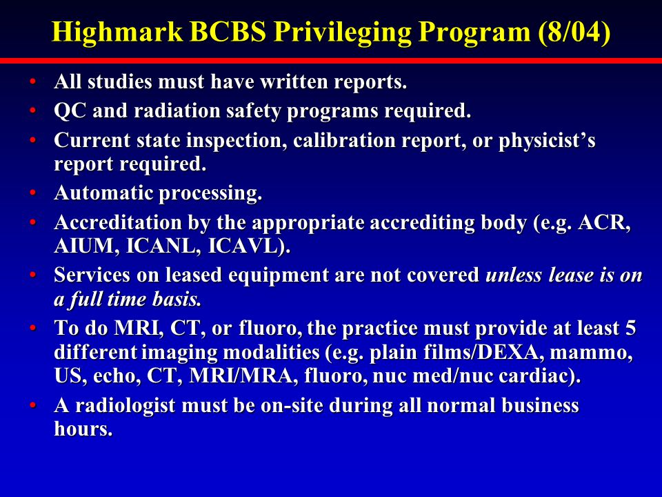Highmark BCBS Privileging Program (8/04) All studies must have written reports.All studies must have written reports.
