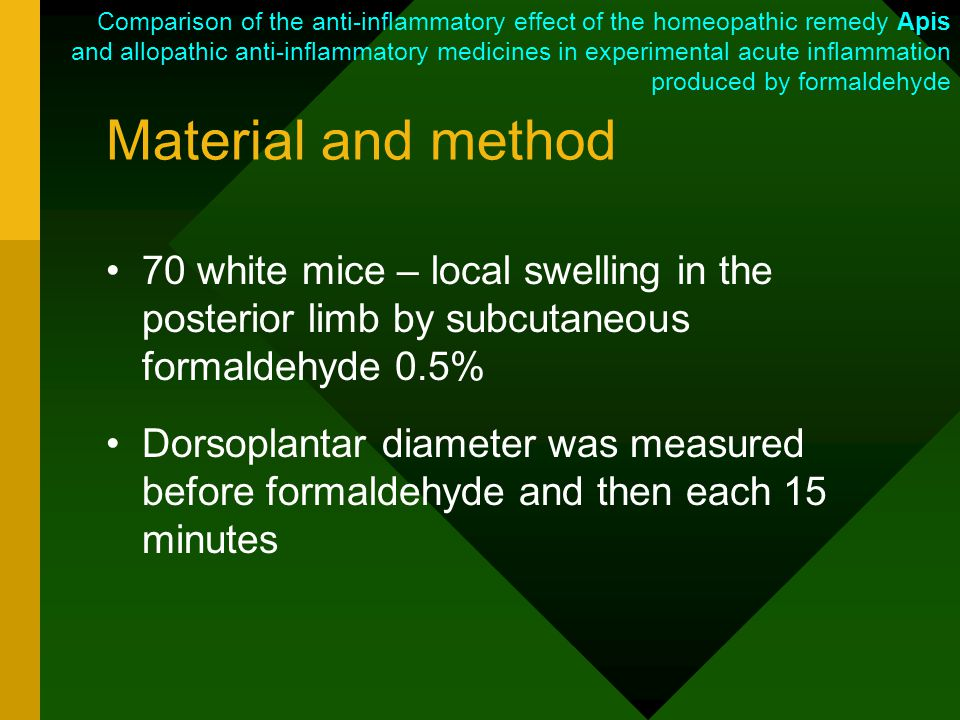 Material and method 70 white mice – local swelling in the posterior limb by subcutaneous formaldehyde 0.5% Dorsoplantar diameter was measured before formaldehyde and then each 15 minutes Comparison of the anti-inflammatory effect of the homeopathic remedy Apis and allopathic anti-inflammatory medicines in experimental acute inflammation produced by formaldehyde