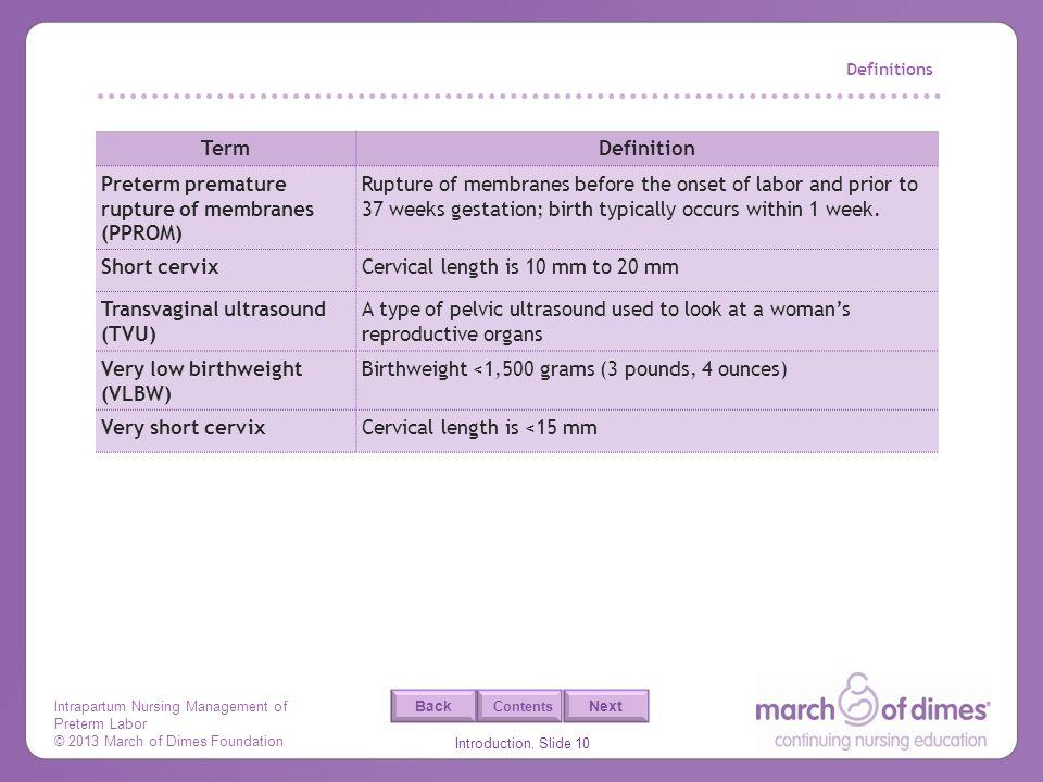 Intrapartum Nursing Management of Preterm Labor © 2013 March of Dimes Foundation Introduction. Slide 10 Back Next Contents Definitions TermDefinition