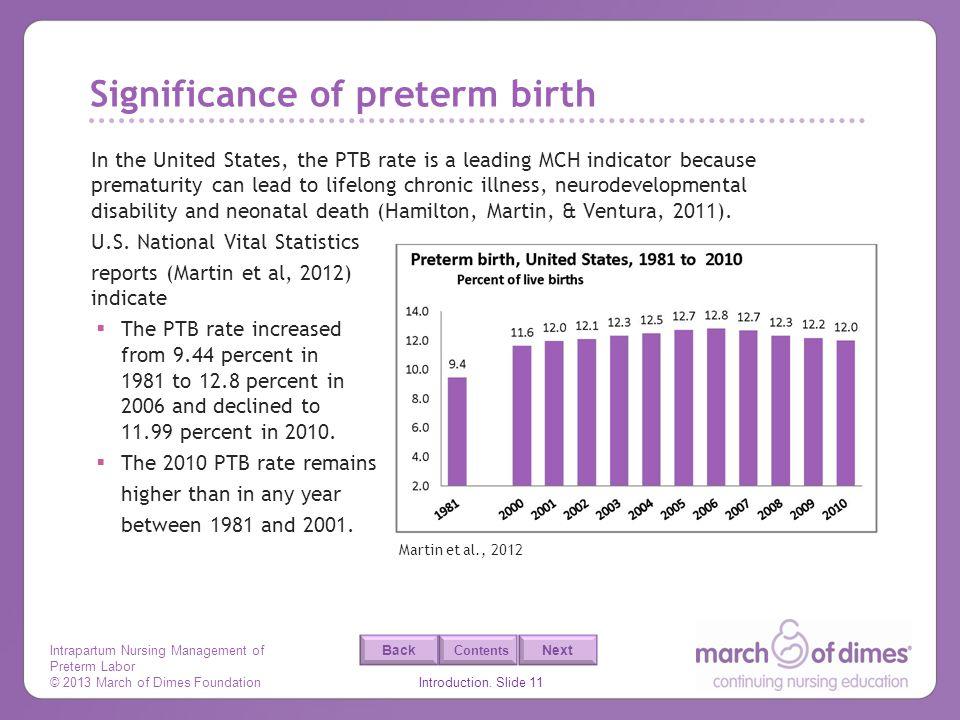Intrapartum Nursing Management of Preterm Labor © 2013 March of Dimes Foundation Introduction. Slide 11 Back Next Contents Significance of preterm bir