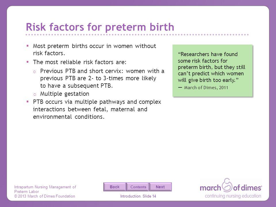 Intrapartum Nursing Management of Preterm Labor © 2013 March of Dimes Foundation Introduction. Slide 14 Back Next Contents Risk factors for preterm bi