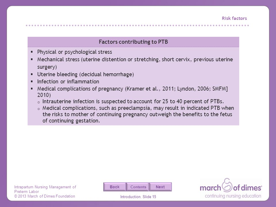 Intrapartum Nursing Management of Preterm Labor © 2013 March of Dimes Foundation Introduction. Slide 15 Back Next Contents Risk factors Factors contri