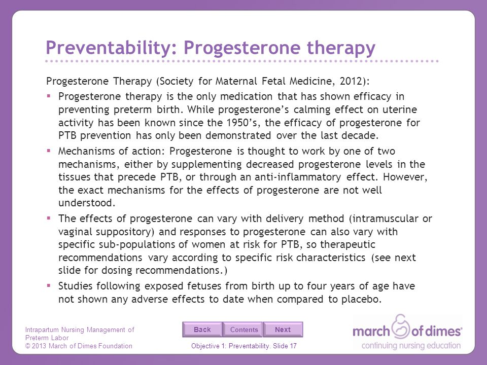 Intrapartum Nursing Management of Preterm Labor © 2013 March of Dimes Foundation Objective 1: Preventability. Slide 17 Back Next Contents Preventabili